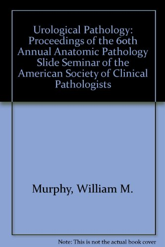 Urological Pathology: Based on the Proceedings of the Sixtieth Annual Anatomic Pathology Slide Seminar of the American Society of Clinical Pathologists
