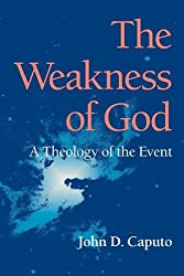 The Weakness of God: A Theology of the Event (Indiana Series in the Philosophy of Religion)