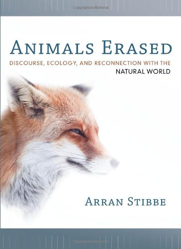 Animals Erased: Discourse, Ecology, and Reconnection with the Natural World