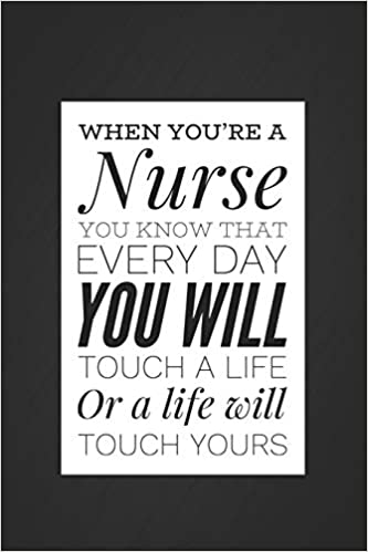 When Youre a Nurse You Know That Every Day You Will Touch A ...