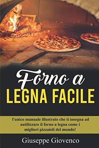 - Forno a legna Facile: l'unico manuale illustrato che ti insegna ad autilizzare il forno a legna come i migliori pizzaioli del mondo! (Pizza Italiana Pro) (Italian Edition)