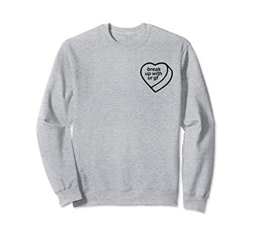 Break Up With Ur GF Sweatshirt