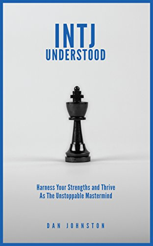 INTJ Understood: Harness your Strengths and Thrive as the Unstoppable  Mastermind INTJ
