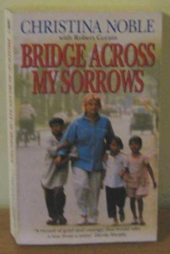 Book cover from Bridge Across My Sorrows. The Christina Noble Story. by Christina Noble with Robert Coram