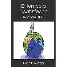 El terrícola insatisfecho: Terrícola UNO (Trilogía Terrícola FL59) (Spanish Edition) Aug 1, 2017