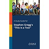 """A Study Guide for Stephen Gregg's """"This is a Test"""" (Drama For Students)"""