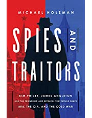 Spies and Traitors: Kim Philby, James Angleton and the Friendship and Betrayal That Would Shape Mi6, the CIA and the Cold War