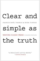 Clear and Simple as the Truth: Writing Classic Prose 2nd edition by Thomas, Francis-Noël, Turner, Mark (2011) Paperback