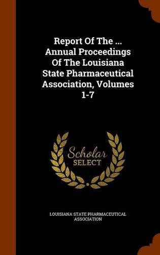 Download Report Of The ... Annual Proceedings Of The Louisiana State Pharmaceutical Association, Volumes 1-7 ebook