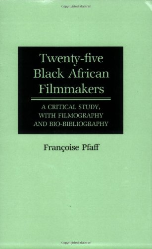 Twenty-Five Black African Filmmakers: A Critical Study, with Filmography and Bio-Bibliography by Brand: Greenwood