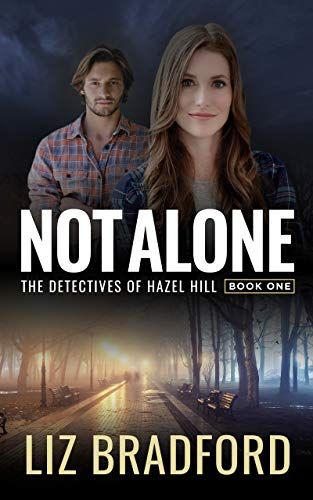NOT ALONE: The Detectives of Hazel Hill - Book One (Christian Romantic Suspense ()