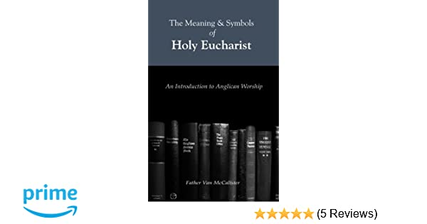 The Meaning And Symbols Of Holy Eucharist An Instructed Eucharist
