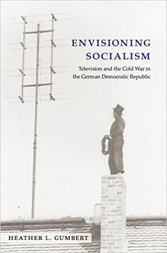 Envisioning Socialism: Television and the Cold War in the ...