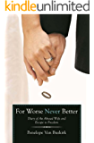 For Worse Never Better: Diary of An Abused Wife and Escape to Freedom k