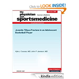 Juvenile Tillaux Fracture in an Adolescent Basketball Player (The Physician and Sportsmedicine) John P. Jamison and Kyle J. Cassas