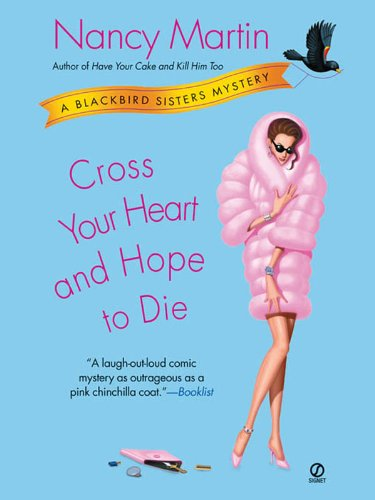 Cross Your Heart and Hope to Die (Blackbird Sisters Mysteries, No. 4): A Blackbird Sisters Mystery (The Blackbird Sisters Mystery ()