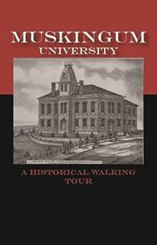 Historic Walking Tour of Muskingum University by [Kerrigan, William]