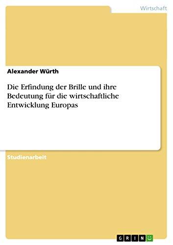 Die Erfindung der Brille und ihre Bedeutung für die wirtschaftliche Entwicklung Europas (German Edition) (Erfindung Der Brille)