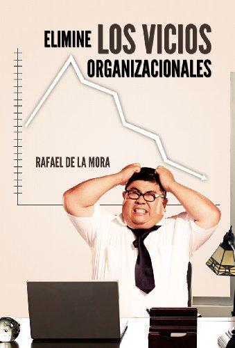 Elimine Los Vicios Organizacionales. (Spanish Edition) [Rafael De La Mora] (Tapa Dura)