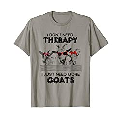 I Don't Need Therapy I Just Need More Goats Farming Funny T-Shirt