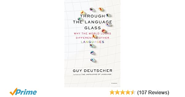 22d9819fd912 Amazon.com: Through the Language Glass: Why the World Looks Different in  Other Languages (9780312610494): Guy Deutscher: Books