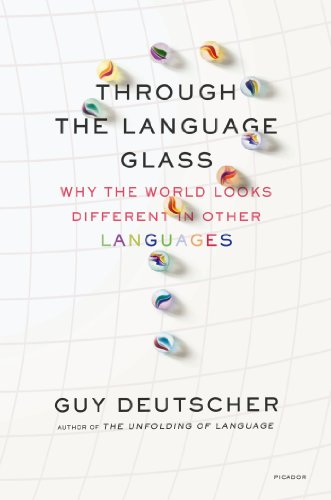 Through the Language Glass: Why the World Looks Different in Other Languages by Picador USA
