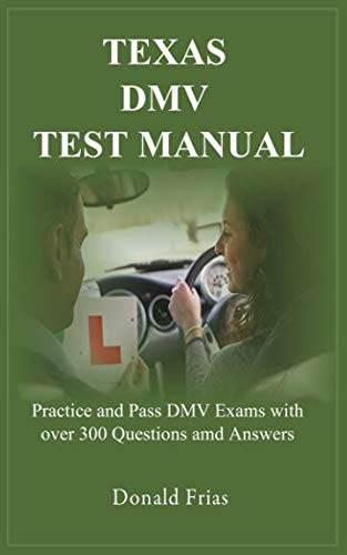 TEXAS DMV TEST MANUAL: Practice and Pass DMV Exams with over 300 Questions and Answers (Driver Handbook)