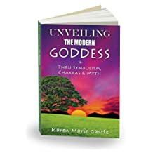 Unveiling the Modern Goddess: Thru Symbolism, Chakras & Myth