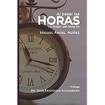 Al pasar las horas: Lo mejor del blog de Miguel Ángel Núñez (Spanish Edition) Dec 6, 2018