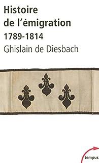 Histoire de l'émigration : 1789-1814 par Ghislain de Diesbach