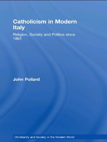 Catholicism in Modern Italy: Religion, Society and Politics since 1861 (Christianity and Society in the Modern World) Pdf