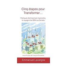 Cinq étapes pour transformer: Pratiques d'entreprises inspirantes, le voyage d'un DRH au Canada