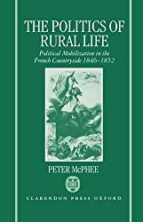 The Politics of Rural Life: Political Mobilization in the French Countryside 1846-1852: Political Mobilization in the French Countryside, 1846-52