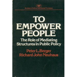To Empower People: The Role of Mediating Structures in Public Policy (Studies in political and social processes) (Domest