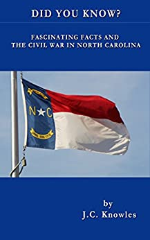 Did You Know: Fascinating Facts and The Civil War in North Carolina by [Knowles, J.C.]