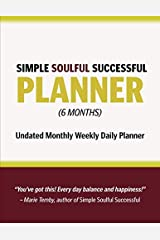 Simple Soulful Successful PLANNER (6 Months): Updated Monthly Weekly Daily Paperback