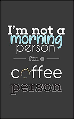 Im Not A Morning Person Im A Coffee Person Funny Im Not