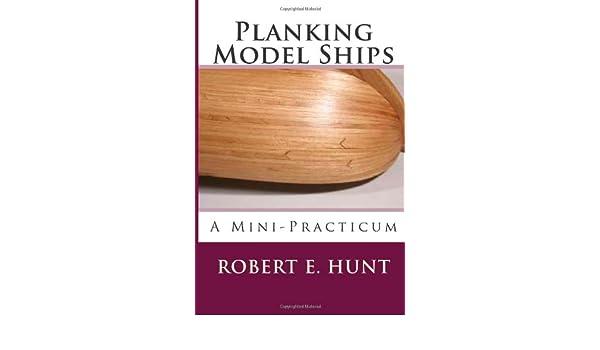 Planking Model Ships: A Mini-Practicum: Mr  Robert E  Hunt