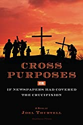 Cross Purposes, Or, If Newspapers Had Covered the Crucifixion