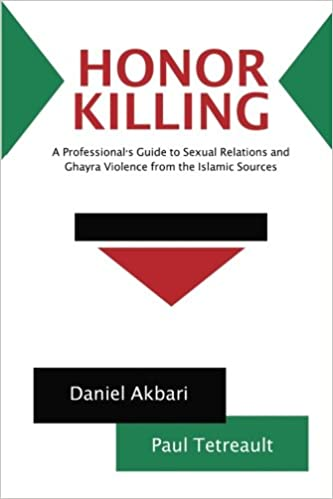 Honor Killing: A Professional's Guide to Sexual Relations and Ghayra Violence from the Islamic Sources