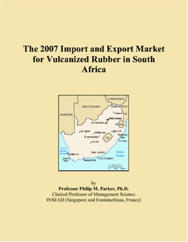 Download The 2007 Import and Export Market for Vulcanized Rubber in South Africa pdf epub