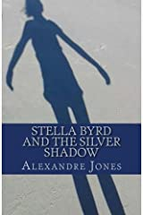 Stella Byrd and the Silver Shadow (The Otherworldly Adventures of Stella Byrd and Carolina Finder) (Volume 1) Paperback