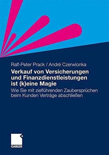 Verkauf von Versicherungen und Finanzdienstleistungen ist (k)eine Magie: Wie Sie mit zielführenden Zaubersprüchen beim Kunden Verträge abschließen (German Edition) Taschenbuch – 31. August 2011 Ralf-Peter Prack Gabler Verlag 3834926566 Versicherungsmarketi