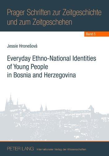 Everyday Ethno-National Identities of Young People in Bosnia and Herzegovina (Prager Schriften zur Zeitgeschichte und zum Zeitgeschehen) by Jessie Hronesová (2012-08-06)