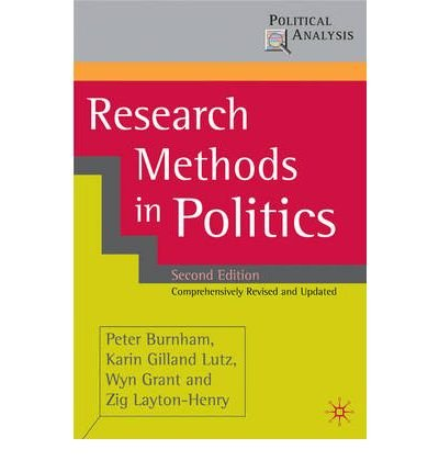 Read Online Research Methods in Politics (2nd, 08) by Burnham, Peter - Gilland, Karin - Grant, Wyn - Layton-Henry, Zi [Paperback (2008)] pdf