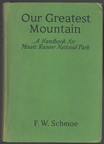 Our greatest mountain;: A handbook for Mount Rainier national park, ()