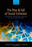 The Rise and Fall of Social Cohesion, Christian Albrekt Larsen, 0199681848
