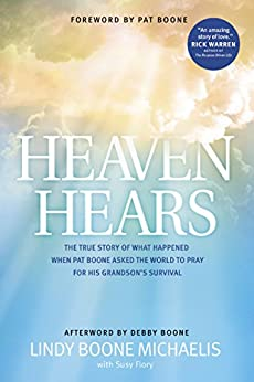Heaven Hears: The True Story of What Happened When Pat Boone Asked the World to Pray for His Grandson's Survival by [Michaelis, Lindy Boone]