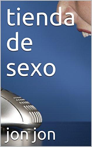 tienda de sexo (Spanish Edition) by [jon, jon]