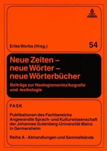 Neue Zeiten – Neue Wörter – Neue Wörterbücher  Beiträge Zur Neologismenlexikografie Und  Lexikologie  FTSK. Publikationen Des Fachbereichs ... A  Abhandlungen Und Sammelbände Band 54